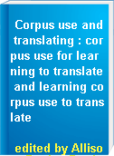Corpus use and translating : corpus use for learning to translate and learning corpus use to translate