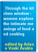 Through the kitchen window : women explore the intimate meanings of food and cooking