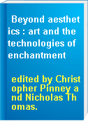 Beyond aesthetics : art and the technologies of enchantment