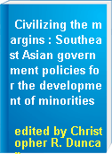 Civilizing the margins : Southeast Asian government policies for the development of minorities