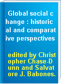 Global social change : historical and comparative perspectives