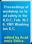 Proceedings of workshop on food safety in the R.O.C. Feb. 16-20, 1981 Washington D.C.