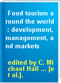 Food tourism around the world : development, management, and markets