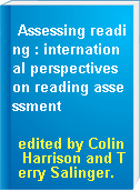 Assessing reading : international perspectives on reading assessment