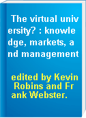 The virtual university? : knowledge, markets, and management
