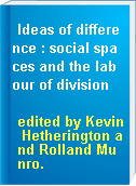 Ideas of difference : social spaces and the labour of division