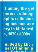 Hunting the gatherers : ethnographic collectors, agents and agency in Melanesia, 1870s-1930s