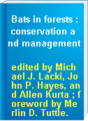 Bats in forests : conservation and management