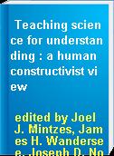 Teaching science for understanding : a human constructivist view