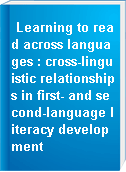 Learning to read across languages : cross-linguistic relationships in first- and second-language literacy development