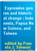 Expressive genres and historical change : Indonesia, Papua New Guinea, and Taiwan