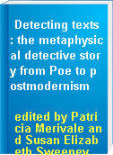 Detecting texts : the metaphysical detective story from Poe to postmodernism