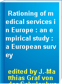 Rationing of medical services in Europe : an empirical study : a European survey