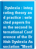 "Dyslexia : integrating theory and practice : selected papers from the second International Conference of the British Dyslexia Association ""Meeting the Challenge"", Oxford, 1991"