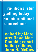 Traditional storytelling today : an international sourcebook