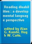 Reading disabilities : a developmental language perspective