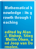 Mathematical knowledge : its growth through teaching