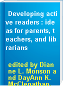 Developing active readers : ideas for parents, teachers, and librarians