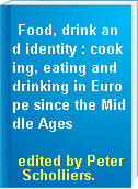 Food, drink and identity : cooking, eating and drinking in Europe since the Middle Ages
