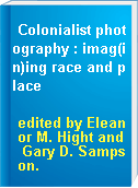 Colonialist photography : imag(in)ing race and place