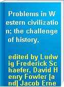 Problems in Western civilization; the challenge of history,