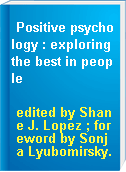 Positive psychology : exploring the best in people