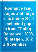 "Romance languages and linguistic theory 2003 : selected papers from ""Going Romance"" 2003, Nijmegen, 20-22 November"