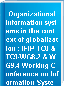 Organizational information systems in the context of globalization : IFIP TC8 & TC9/WG8.2 & WG9.4 Working Conference on Information Systems Perspectives and Challenges in the Context of Globalization, June 15-17, 2003, Athens, Greece