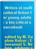 Writers of multicultural fiction for young adults : a bio-critical sourcebook