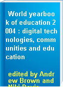 World yearbook of education 2004 : digital technologies, communities and education