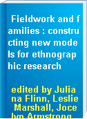 Fieldwork and families : constructing new models for ethnographic research