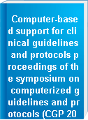 Computer-based support for clinical guidelines and protocols proceedings of the symposium on computerized guidelines and protocols (CGP 2004)