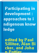 Participating in development : approaches to indigenous knowledge