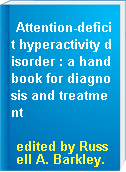 Attention-deficit hyperactivity disorder : a handbook for diagnosis and treatment