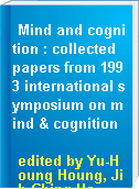 Mind and cognition : collected papers from 1993 international symposium on mind & cognition