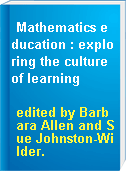 Mathematics education : exploring the culture of learning