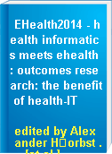 EHealth2014 - health informatics meets ehealth : outcomes research: the benefit of health-IT