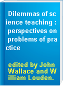 Dilemmas of science teaching : perspectives on problems of practice