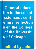 General education in the social sciences : centennial reflections on the College of the University of Chicago