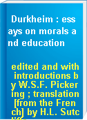 Durkheim : essays on morals and education