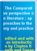 The Comparative perspective on literature : approaches to theory and practice