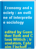Economy and society : an outline of interpretive sociology
