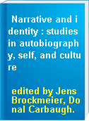 Narrative and identity : studies in autobiography, self, and culture