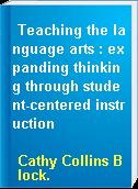 Teaching the language arts : expanding thinking through student-centered instruction
