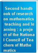 Second handbook of research on mathematics teaching and learning : a project of the National Council of Teachers of Mathematics