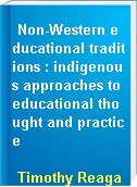 Non-Western educational traditions : indigenous approaches to educational thought and practice