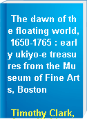 The dawn of the floating world, 1650-1765 : early ukiyo-e treasures from the Museum of Fine Arts, Boston