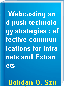 Webcasting and push technology strategies : effective communications for Intranets and Extranets