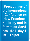Proceedings of the International Conference on New Frontiers in Library and Information Services : 9-11 May 1991, Taipei