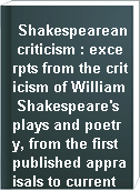 Shakespearean criticism : excerpts from the criticism of William Shakespeare